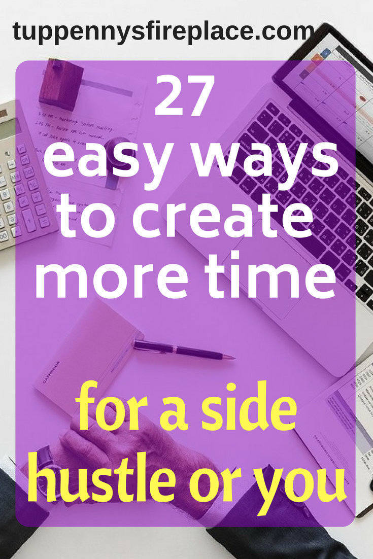 27 easy ways to create more time - for a side hustle or you.. Learn tips on creating time for you. how to find time to make extra money or plan a side hustle. make money online with the extra time you find. #makemoney #sidehustle #money #savetime