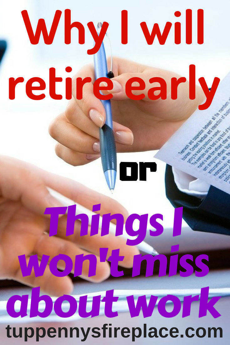 What I won't miss about work or why I will be retiring early. Read about the reasons I have been saving hard to retire early. You can understand why you have the choice to retire early if you want it enough. #retirement #savings #work