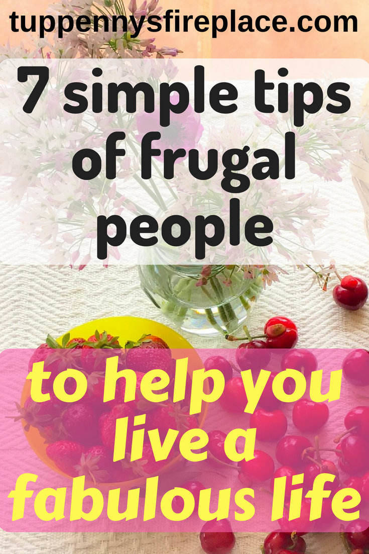 7 simple tips of frugal people to help you live a fabulous life. Learn the tips, tricks and hacks that frugal people use to live a frugal life. Frugal people save money but still enjoy their frugal lifestyle. #frugal #savemoney #savingmoney